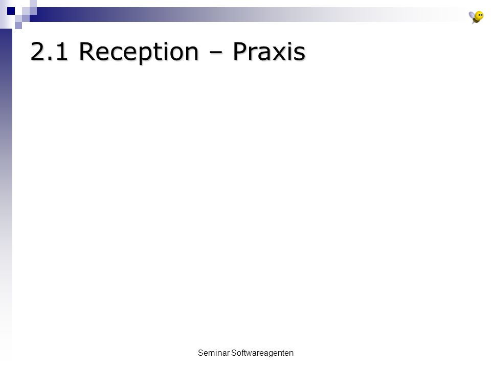 Seminar Softwareagenten 2.1 Reception – Praxis