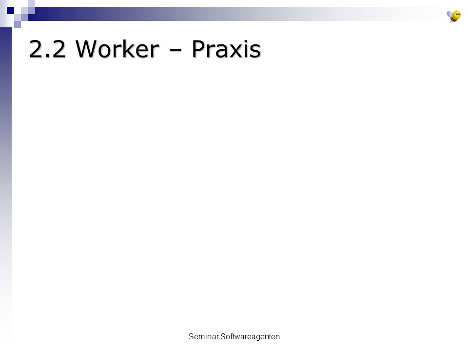 Seminar Softwareagenten 2.2 Worker – Praxis