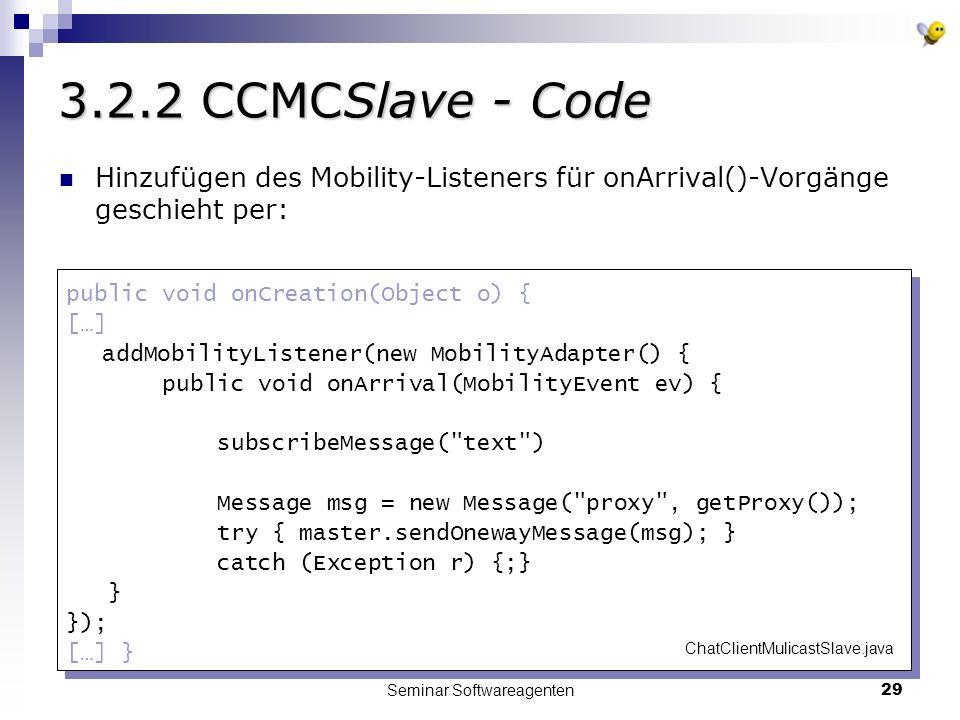 Seminar Softwareagenten29 3.2.2 CCMCSlave - Code Hinzufügen des Mobility-Listeners für onArrival()-Vorgänge geschieht per: public void onCreation(Obje