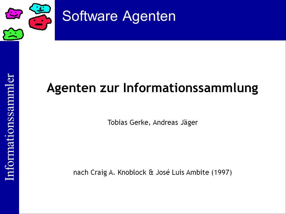Informationssammler Software Agenten Agenten zur Informationssammlung Tobias Gerke, Andreas Jäger nach Craig A. Knoblock & José Luis Ambite (1997)
