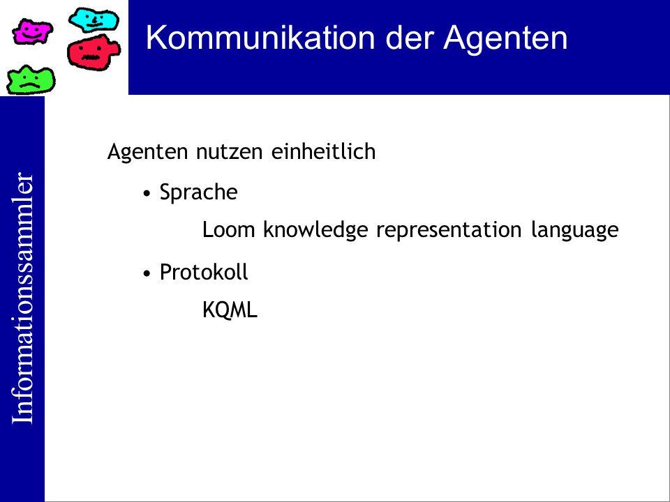 Informationssammler Kommunikation der Agenten Agenten nutzen einheitlich Sprache Protokoll Loom knowledge representation language KQML