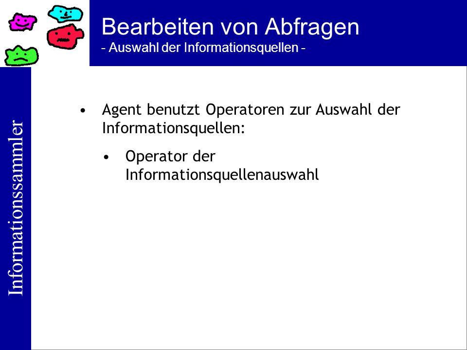 Informationssammler Bearbeiten von Abfragen - Auswahl der Informationsquellen - Agent benutzt Operatoren zur Auswahl der Informationsquellen: Operator