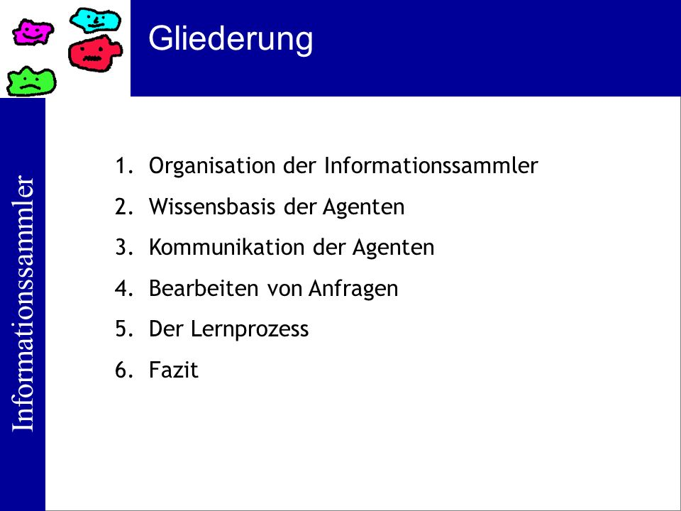 Informationssammler Kommunikation der Agenten (retrieve(?port_name ?ship_type) (:and(seaport ?port) (port_name ?port ?port_name) (has_channel ?port ?channel) (channel_depth ?channel ?depth) (ship ?ship) (vehicle_type ?ship ?ship_type) (max_draft ?ship ?draft) (> ?depth ?draft))) Beispiel einer Loom-Abfrage: Parameterliste Beschreibung der gewünschten Information