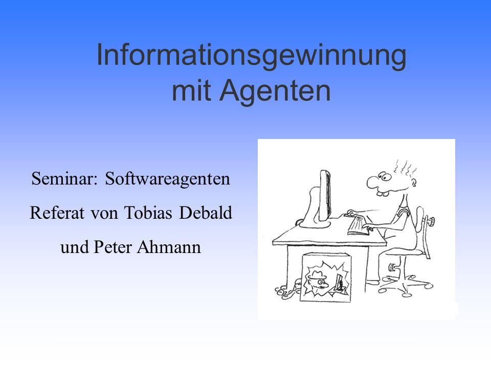 Informationsgewinnung mit Agenten Seminar: Softwareagenten Referat von Tobias Debald und Peter Ahmann