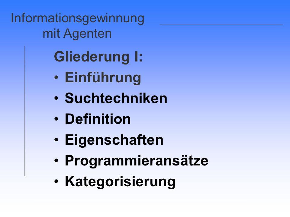 Informationsgewinnung mit Agenten Gliederung I: Einführung Suchtechniken Definition Eigenschaften Programmieransätze Kategorisierung