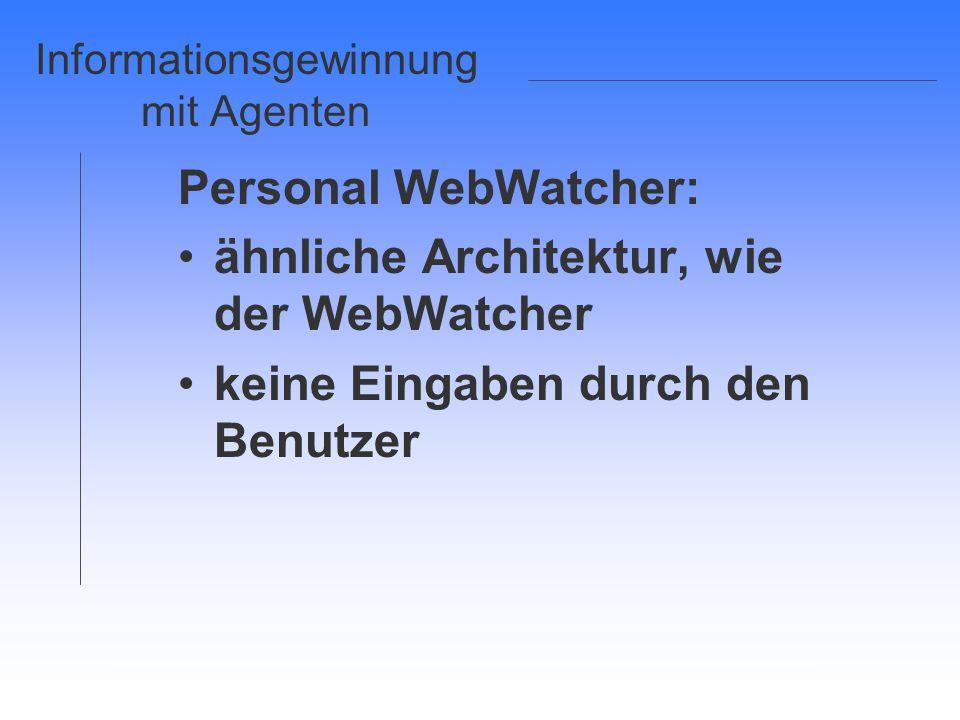 Personal WebWatcher: ähnliche Architektur, wie der WebWatcher keine Eingaben durch den Benutzer