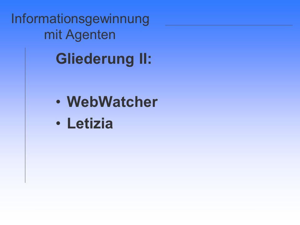 Informationsgewinnung mit Agenten Gliederung II: WebWatcher Letizia