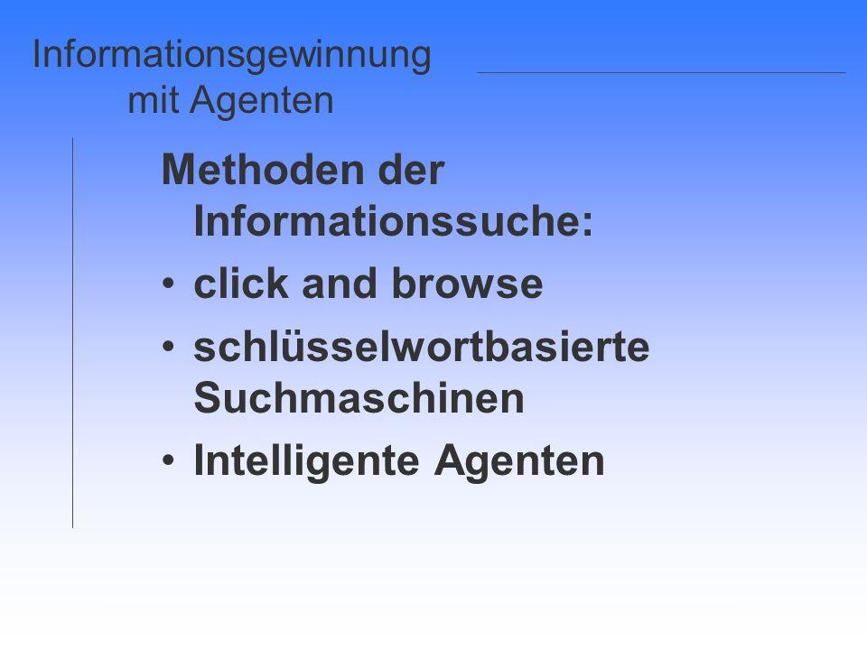 Informationsgewinnung mit Agenten Methoden der Informationssuche: click and browse schlüsselwortbasierte Suchmaschinen Intelligente Agenten