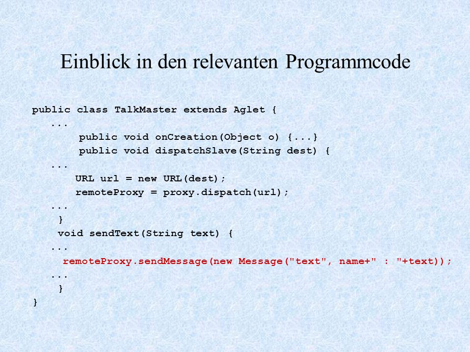 Einblick in den relevanten Programmcode public class TalkMaster extends Aglet {...