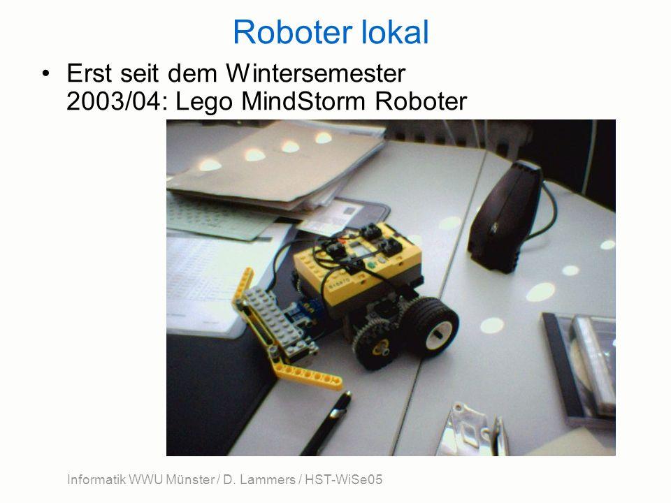 Informatik WWU Münster / D. Lammers / HST-WiSe05 Roboter lokal Erst seit dem Wintersemester 2003/04: Lego MindStorm Roboter