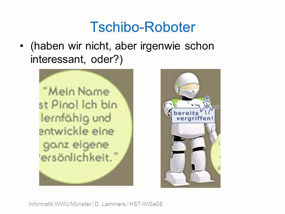 Informatik WWU Münster / D. Lammers / HST-WiSe05 Tschibo-Roboter (haben wir nicht, aber irgenwie schon interessant, oder?)