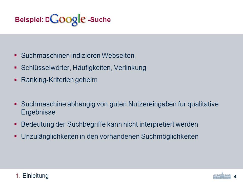 4 1. Einleitung Suchmaschinen indizieren Webseiten Schlüsselwörter, Häufigkeiten, Verlinkung Ranking-Kriterien geheim Suchmaschine abhängig von guten