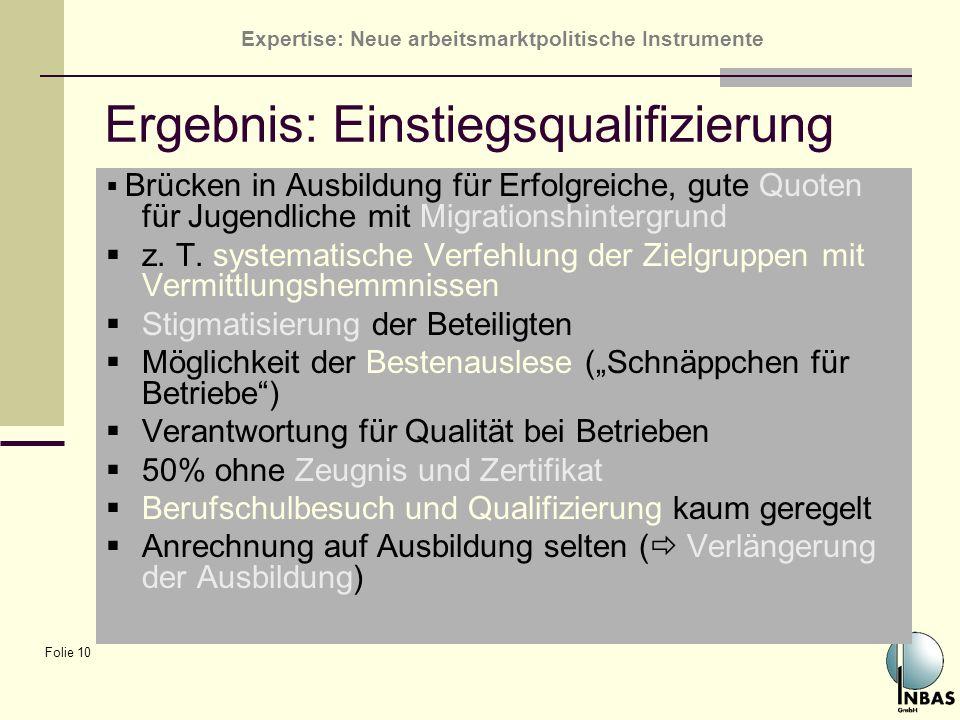 Expertise: Neue arbeitsmarktpolitische Instrumente Folie 10 Ergebnis: Einstiegsqualifizierung Brücken in Ausbildung für Erfolgreiche, gute Quoten für