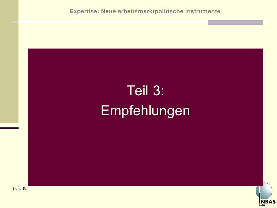 Expertise: Neue arbeitsmarktpolitische Instrumente Folie 18 Teil 3: Empfehlungen