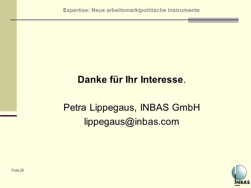 Expertise: Neue arbeitsmarktpolitische Instrumente Folie 26 Danke für Ihr Interesse. Petra Lippegaus, INBAS GmbH lippegaus@inbas.com