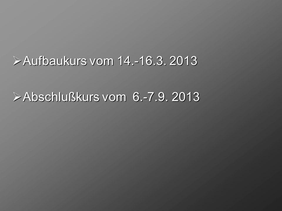 Aufbaukurs vom 14.-16.3.2013 Aufbaukurs vom 14.-16.3.