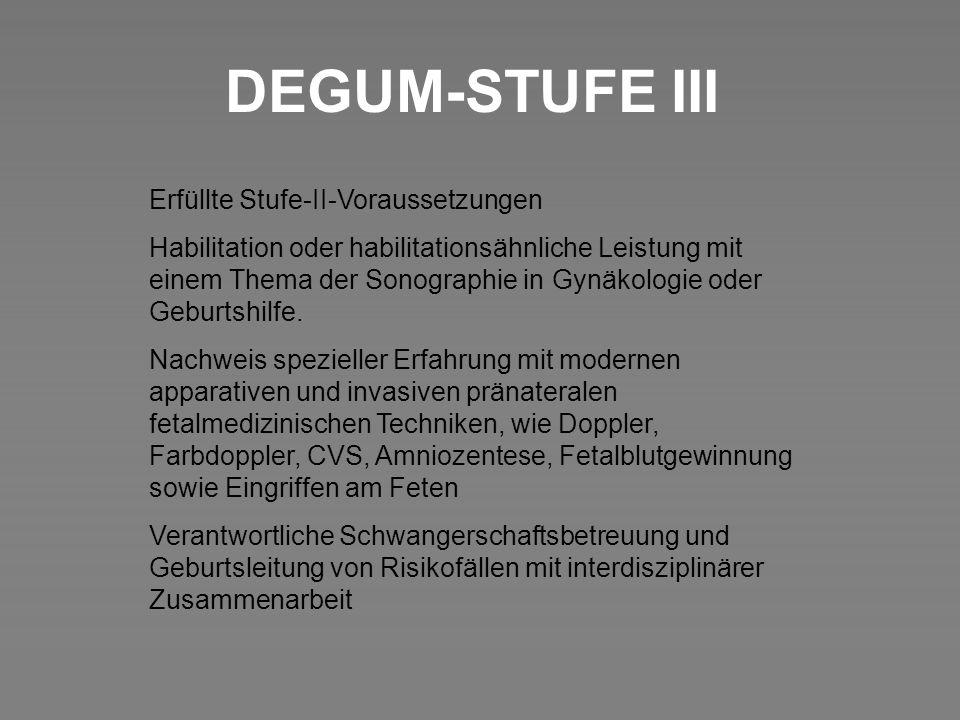 DEGUM-STUFE III Erfüllte Stufe-II-Voraussetzungen Habilitation oder habilitationsähnliche Leistung mit einem Thema der Sonographie in Gynäkologie oder