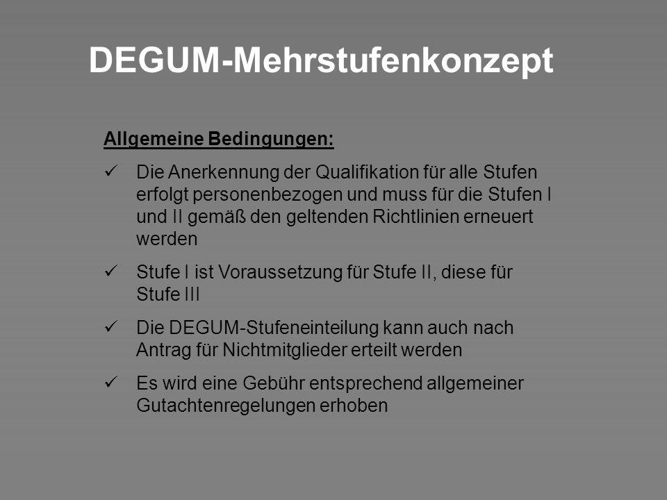 DEGUM-Mehrstufenkonzept Allgemeine Bedingungen: Die Anerkennung der Qualifikation für alle Stufen erfolgt personenbezogen und muss für die Stufen I un