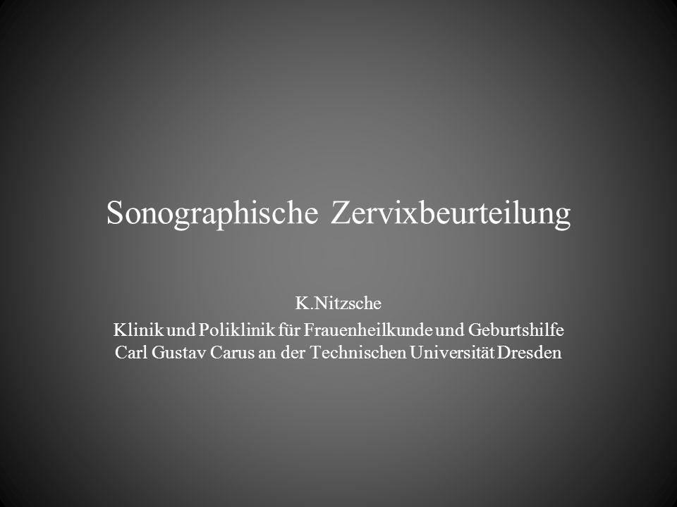 Sonographische Zervixbeurteilung K.Nitzsche Klinik und Poliklinik für Frauenheilkunde und Geburtshilfe Carl Gustav Carus an der Technischen Universitä