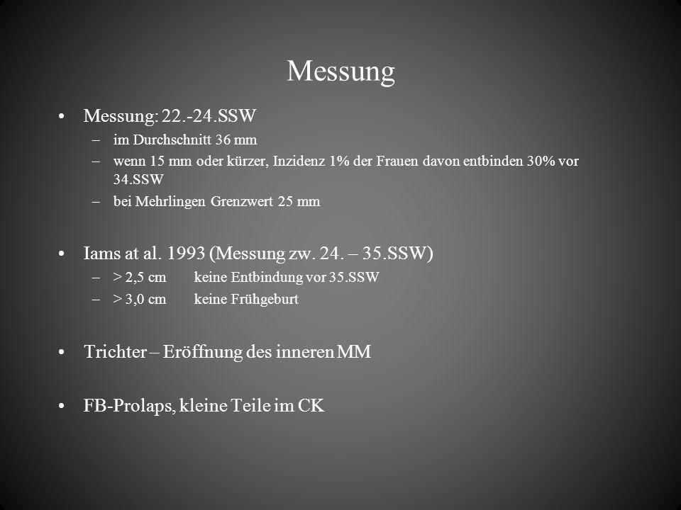 Messung Messung: 22.-24.SSW –im Durchschnitt 36 mm –wenn 15 mm oder kürzer, Inzidenz 1% der Frauen davon entbinden 30% vor 34.SSW –bei Mehrlingen Gren