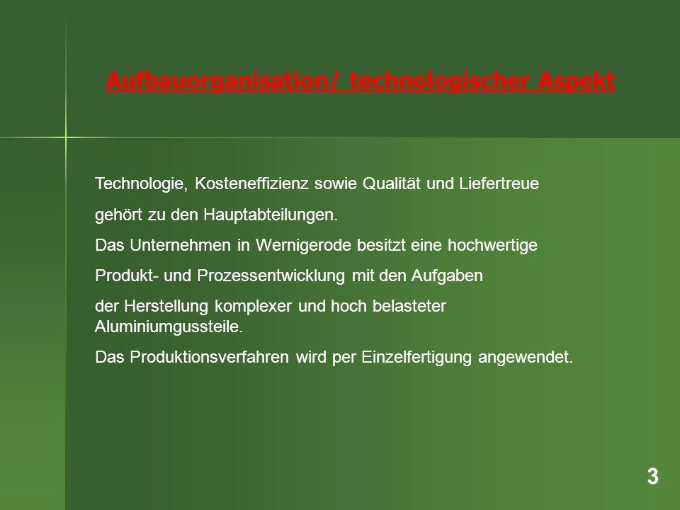 3 Aufbauorganisation/ technologischer Aspekt Technologie, Kosteneffizienz sowie Qualität und Liefertreue gehört zu den Hauptabteilungen. Das Unternehm