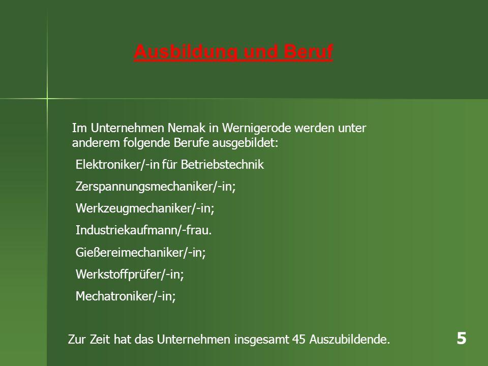 Ausbildung und Beruf Im Unternehmen Nemak in Wernigerode werden unter anderem folgende Berufe ausgebildet: Elektroniker/-in für Betriebstechnik Zerspa