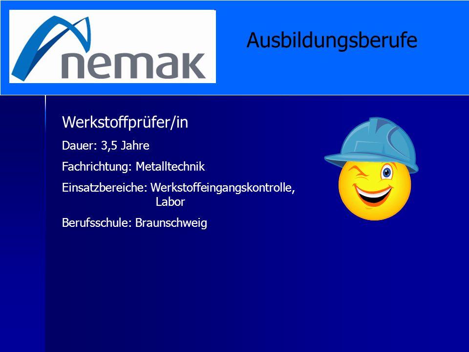 Werkstoffprüfer/in Dauer: 3,5 Jahre Fachrichtung: Metalltechnik Einsatzbereiche: Werkstoffeingangskontrolle, Labor Berufsschule: Braunschweig