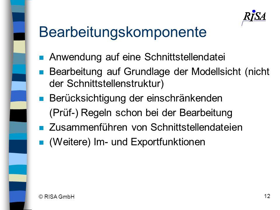 © RISA GmbH 12 Bearbeitungskomponente n Anwendung auf eine Schnittstellendatei n Bearbeitung auf Grundlage der Modellsicht (nicht der Schnittstellenst