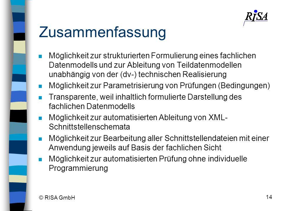 © RISA GmbH 14 Zusammenfassung n Möglichkeit zur strukturierten Formulierung eines fachlichen Datenmodells und zur Ableitung von Teildatenmodellen una