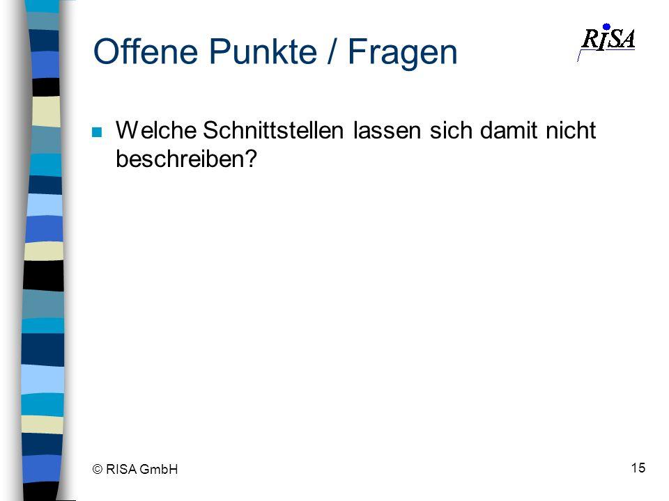 © RISA GmbH 15 Offene Punkte / Fragen n Welche Schnittstellen lassen sich damit nicht beschreiben?