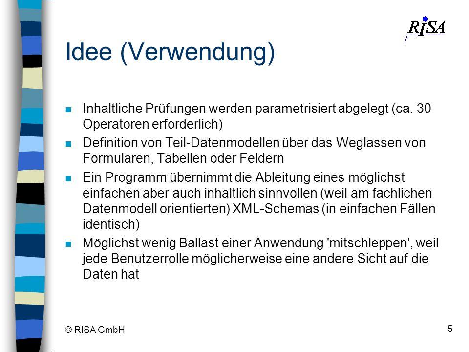 © RISA GmbH 5 Idee (Verwendung) n Inhaltliche Prüfungen werden parametrisiert abgelegt (ca. 30 Operatoren erforderlich) n Definition von Teil-Datenmod