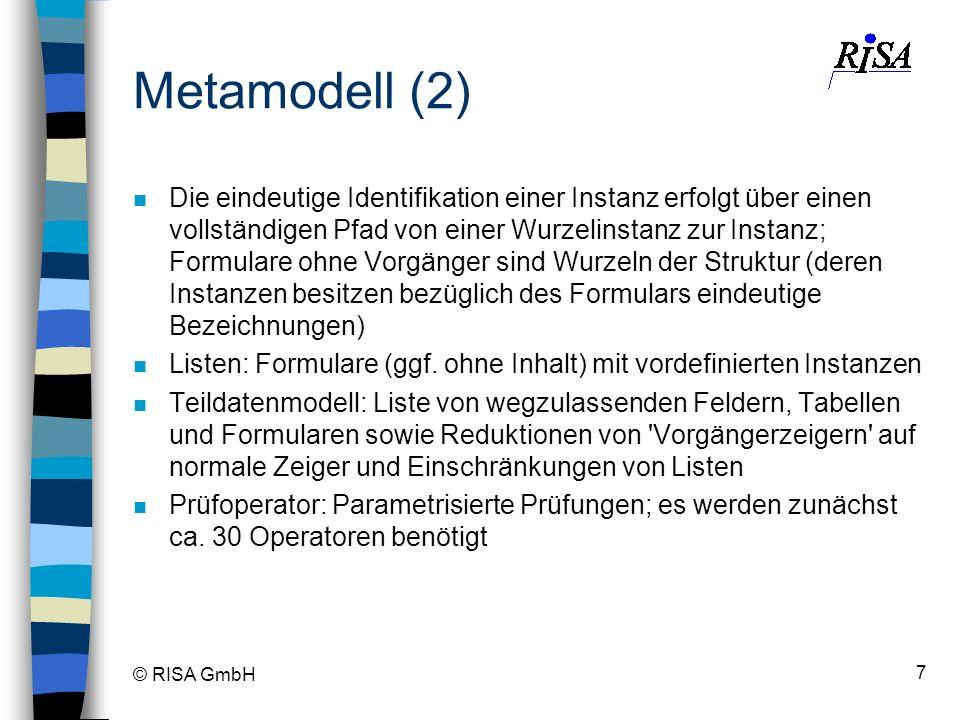 © RISA GmbH 7 Metamodell (2) n Die eindeutige Identifikation einer Instanz erfolgt über einen vollständigen Pfad von einer Wurzelinstanz zur Instanz;