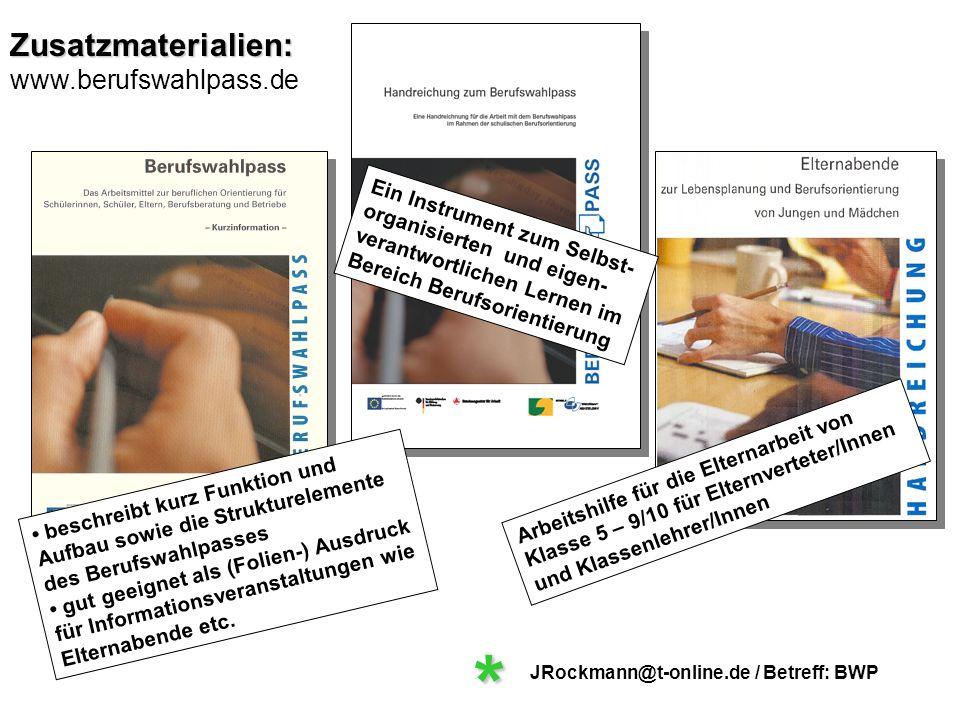 Zusatzmaterialien: www.berufswahlpass.de Arbeitshilfe für die Elternarbeit von Klasse 5 – 9/10 für Elternverteter/Innen und Klassenlehrer/Innen JRockm