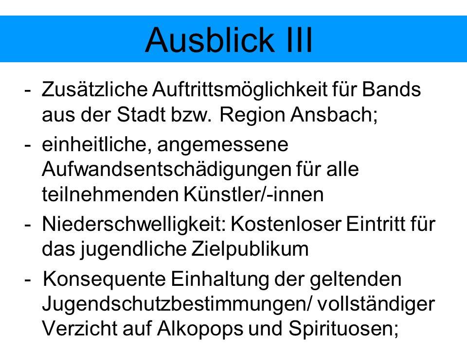 -Zusätzliche Auftrittsmöglichkeit für Bands aus der Stadt bzw. Region Ansbach; -einheitliche, angemessene Aufwandsentschädigungen für alle teilnehmend