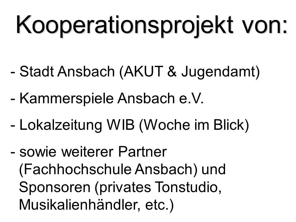 Kooperationsprojekt von: - Stadt Ansbach (AKUT & Jugendamt) - Kammerspiele Ansbach e.V. - Lokalzeitung WIB (Woche im Blick) - sowie weiterer Partner (