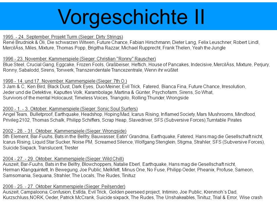 Vorgeschichte II 1995 - 24. September, Projekt Turm (Sieger: Dirty Strings) René Brudniok & Öli, Die schwarzen Witwen, Future Chance, Fabian Hirschman