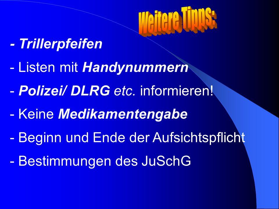 - Trillerpfeifen - Listen mit Handynummern - Polizei/ DLRG etc. informieren! - Keine Medikamentengabe - Beginn und Ende der Aufsichtspflicht - Bestimm
