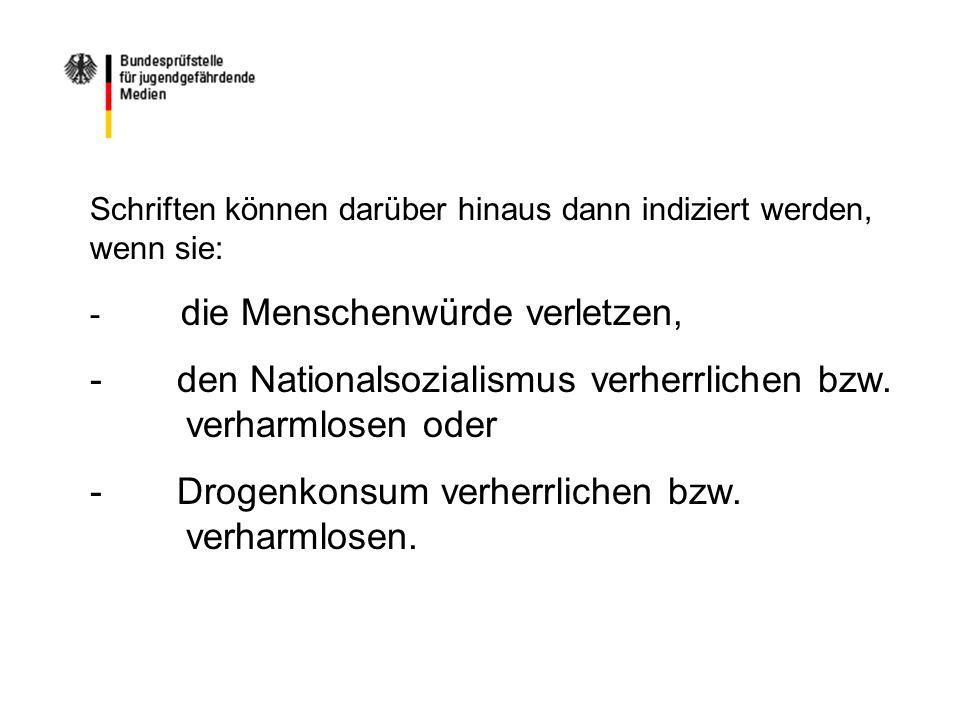 Schriften können darüber hinaus dann indiziert werden, wenn sie: - die Menschenwürde verletzen, - den Nationalsozialismus verherrlichen bzw.