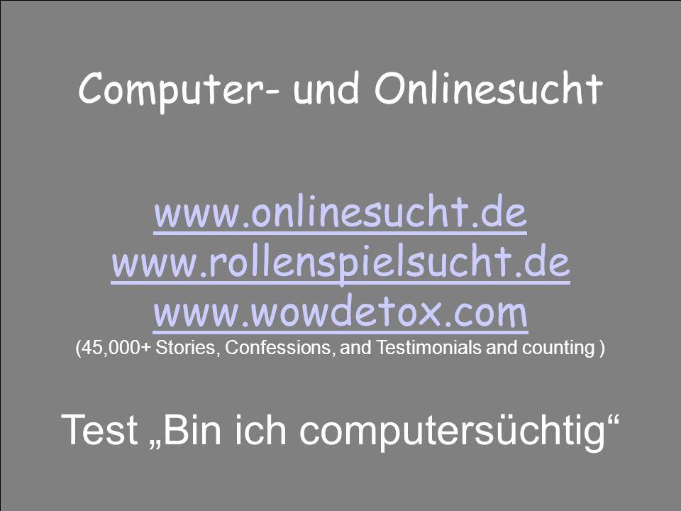 Computer- und Onlinesucht www.onlinesucht.de www.rollenspielsucht.de www.wowdetox.com www.onlinesucht.de www.rollenspielsucht.de www.wowdetox.com (45,000+ Stories, Confessions, and Testimonials and counting ) Test Bin ich computersüchtig