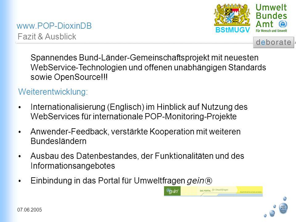 20 07.06.2005 www.POP-DioxinDB BStMUGV Fazit & Ausblick Spannendes Bund-Länder-Gemeinschaftsprojekt mit neuesten WebService-Technologien und offenen u