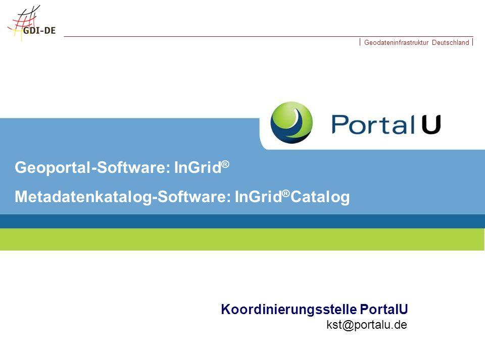 Geodateninfrastruktur Deutschland Koordinierungsstelle PortalU kst@portalu.de Geoportal-Software: InGrid ® Metadatenkatalog-Software: InGrid ® Catalog