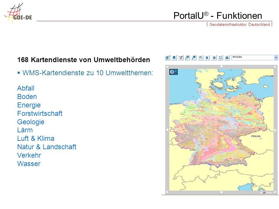 Geodateninfrastruktur Deutschland PortalU ® - Funktionen WMS-Kartendienste zu 10 Umweltthemen: 168 Kartendienste von Umweltbehörden Abfall Boden Energ