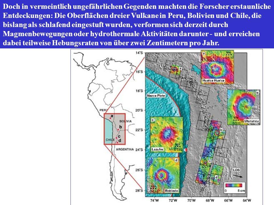 Doch in vermeintlich ungefährlichen Gegenden machten die Forscher erstaunliche Entdeckungen: Die Oberflächen dreier Vulkane in Peru, Bolivien und Chil
