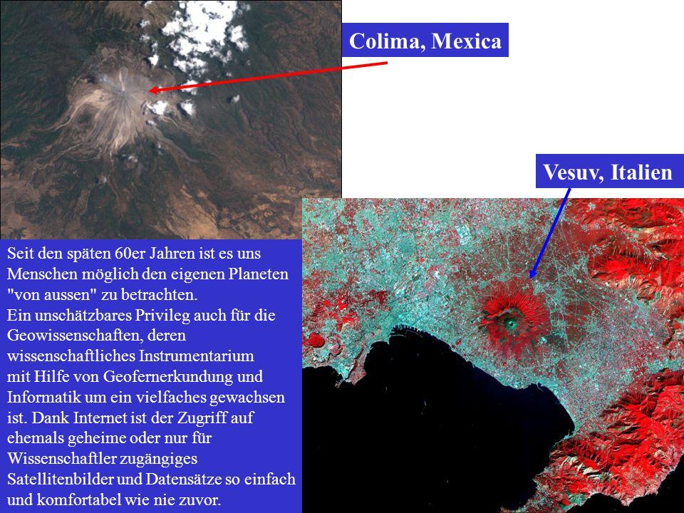 Colima, Mexica Vesuv, Italien Seit den späten 60er Jahren ist es uns Menschen möglich den eigenen Planeten