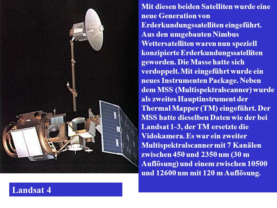 Mit diesen beiden Satelliten wurde eine neue Generation von Erderkundungssatelliten eingeführt. Aus den umgebauten Nimbus Wettersatelliten waren nun s