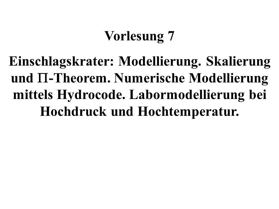 Vorlesung 7 Einschlagskrater: Modellierung. Skalierung und -Theorem. Numerische Modellierung mittels Hydrocode. Labormodellierung bei Hochdruck und Ho