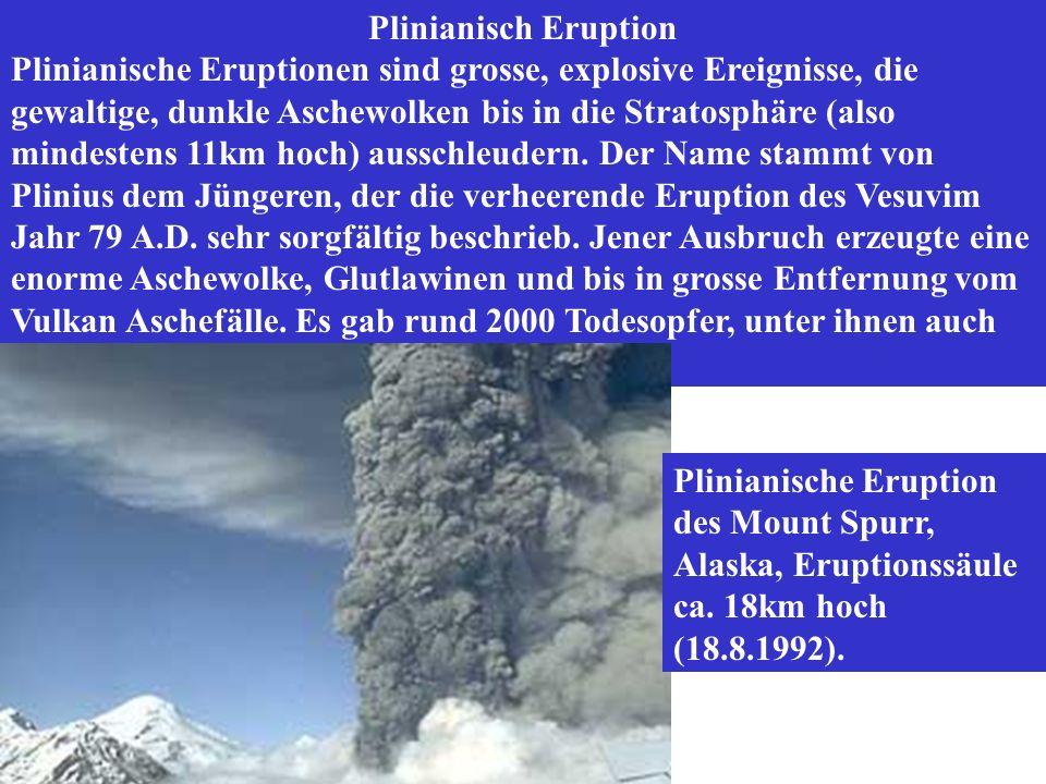 Plinianisch Eruption Plinianische Eruptionen sind grosse, explosive Ereignisse, die gewaltige, dunkle Aschewolken bis in die Stratosphäre (also mindestens 11km hoch) ausschleudern.