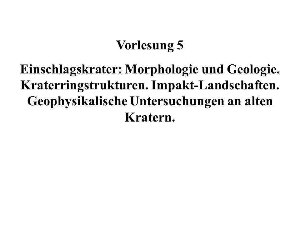 Vorlesung 5 Einschlagskrater: Morphologie und Geologie. Kraterringstrukturen. Impakt-Landschaften. Geophysikalische Untersuchungen an alten Kratern.