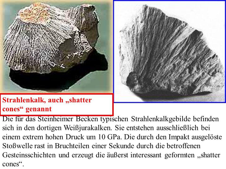 Die für das Steinheimer Becken typischen Strahlenkalkgebilde befinden sich in den dortigen Weißjurakalken. Sie entstehen ausschließlich bei einem extr