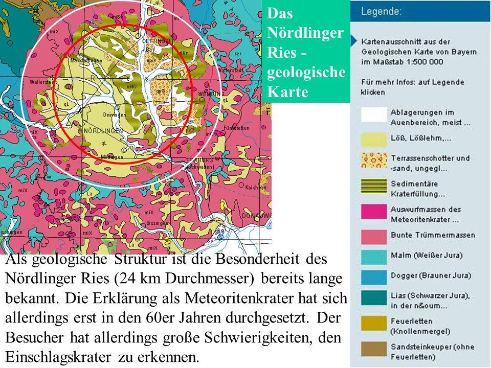 Das Nördlinger Ries - geologische Karte Als geologische Struktur ist die Besonderheit des Nördlinger Ries (24 km Durchmesser) bereits lange bekannt.